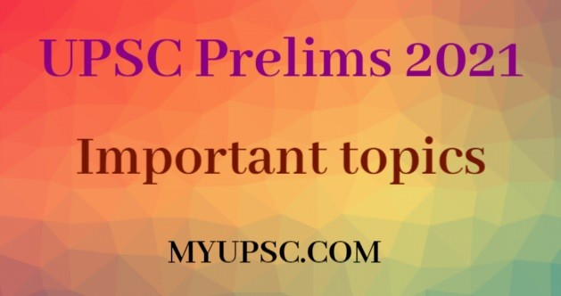 https://myupsc.com/what-are-some-most-expected-important-topics-for-the-upsc-cse-ias-prelims-exam-2021/, Most Important UPSC IAS topics for Civil Services Exam 2021