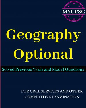 Geography Optional Solved Previous Years' and Model Questions for UPSC Civil Services Mains Exam 2020