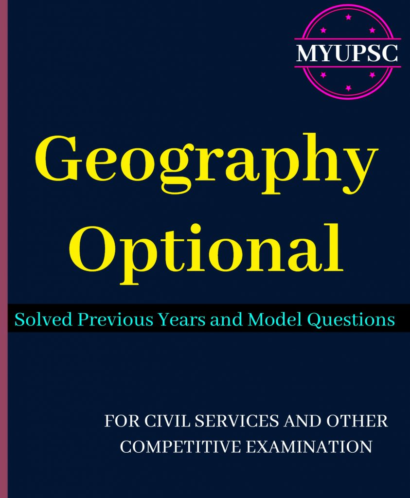 Geography Optional For UPSC Mains: Previous Years Solved and Practice Model Questions