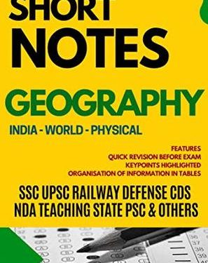 SHORT NOTES GEOGRAPHY: GENERAL KNOWLEDGE SERIES: FOR ALL COMPETITIVE EXAMS SSC UPSC CDS RAILWAY STATE PSCs