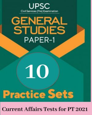10 Practice Test (Current Affairs) for UPSC CSE (IAS) | State PSC Exams 2021