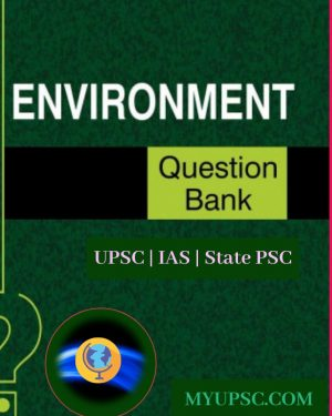 Environment and Ecology Question Bank For UPSC | State PSC | Civil Services Preliminary Examination